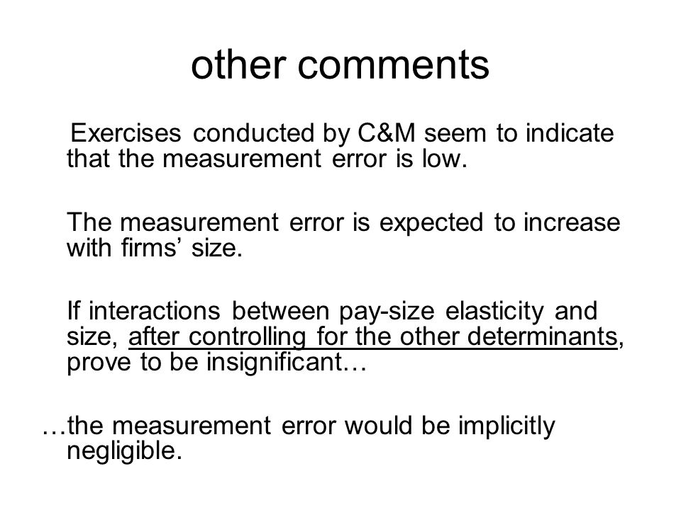 other comments Exercises conducted by C&M seem to indicate that the measurement error is low.