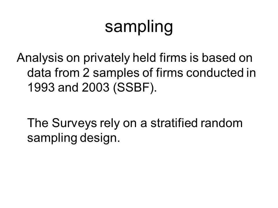 sampling …Consistency between population and sample is provided for by sampling weights… Some groups are over sampled (e.g., employee groups of size 20 and above), and the surveys contain weights to ensure that sample statistics represent the population.