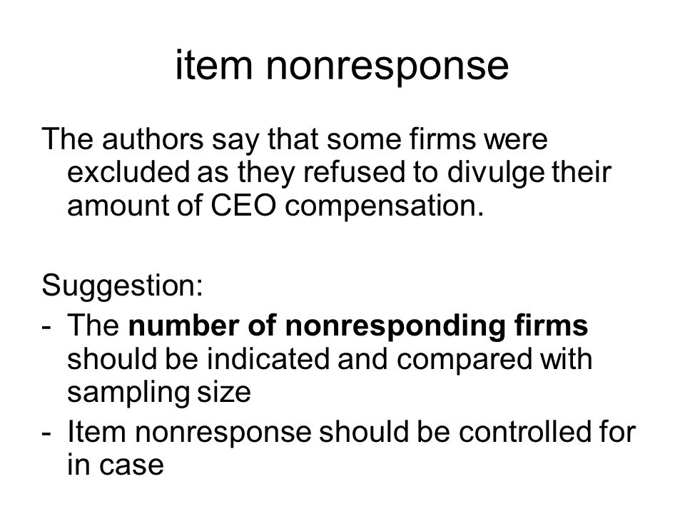 item nonresponse The authors say that some firms were excluded as they refused to divulge their amount of CEO compensation.