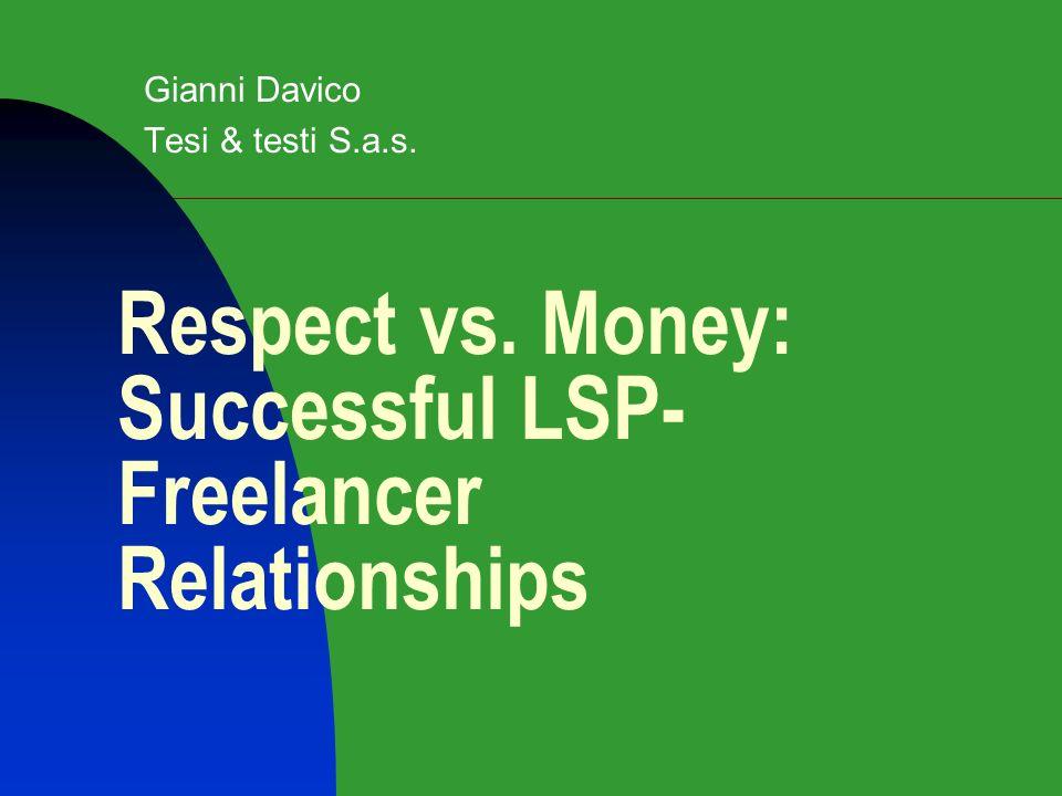 Respect vs. Money: Successful LSP- Freelancer Relationships Gianni Davico Tesi & testi S.a.s.
