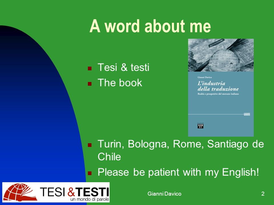 Gianni Davico2 A word about me Tesi & testi The book Turin, Bologna, Rome, Santiago de Chile Please be patient with my English!