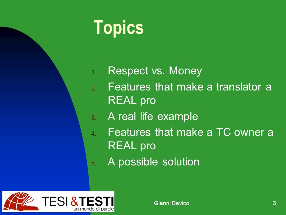 Gianni Davico3 Topics 1. Respect vs. Money 2. Features that make a translator a REAL pro 3.
