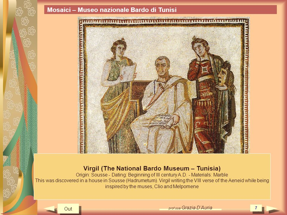 prof.ssa Grazia DAuria 7 Virgil (The National Bardo Museum – Tunisia) Origin: Sousse - Dating: Beginning of III century A.D. - Materials: Marble This