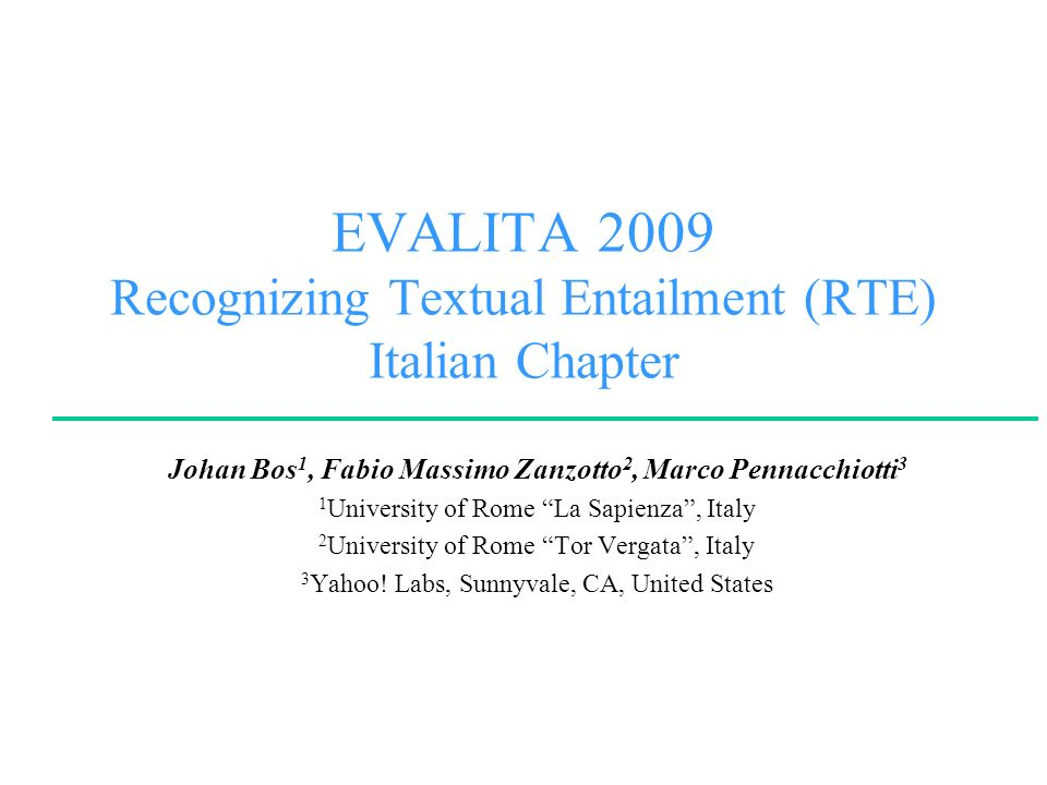 F.M.Zanzotto Outline Introduction to the Recognizing Textual Entailment in Italian (iRTE) Building the corpus: Using Wikipedia Evaluation and results: –dataset and metrics –systems results Conclusion and future works