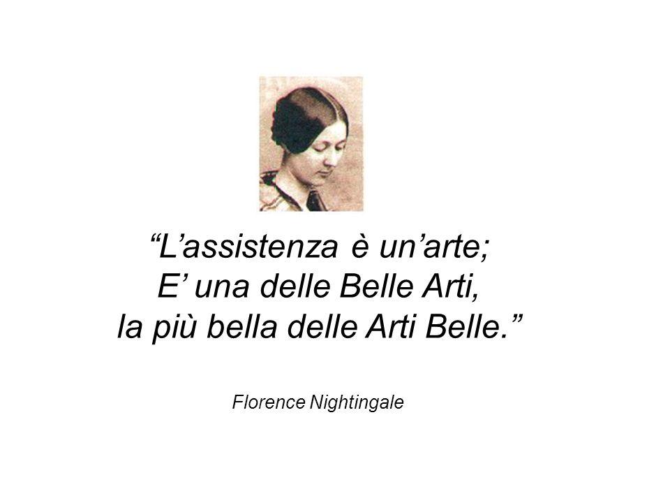 Lassistenza è unarte; E una delle Belle Arti, la più bella delle Arti Belle. Florence Nightingale