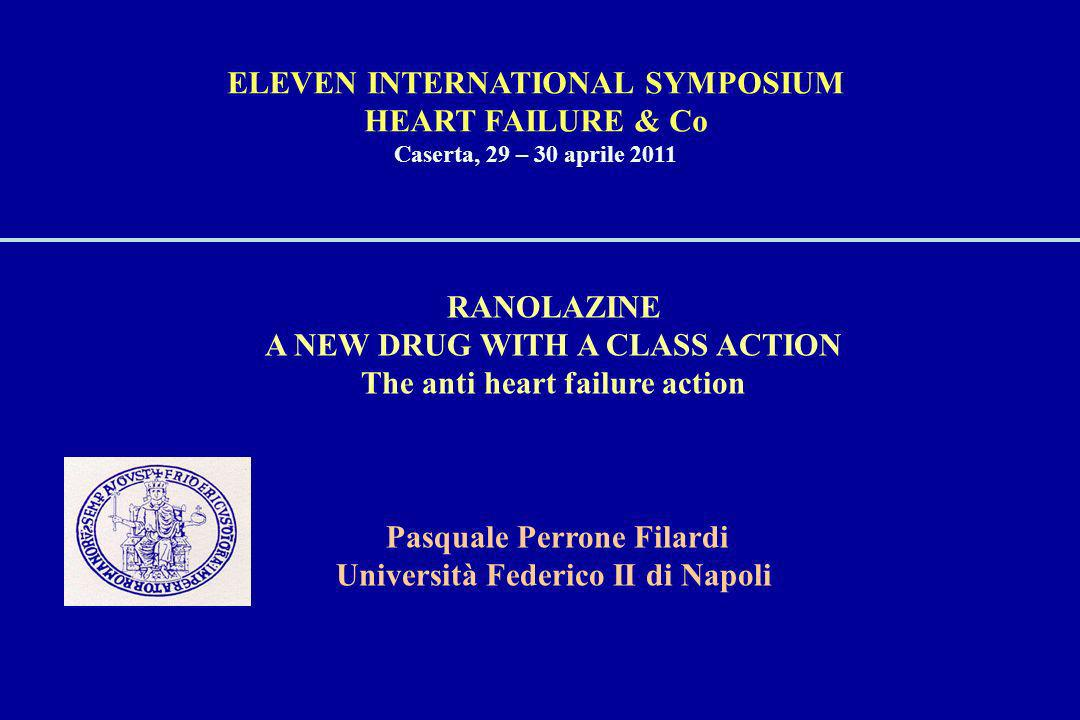 RANOLAZINE A NEW DRUG WITH A CLASS ACTION The anti heart failure action Pasquale Perrone Filardi Università Federico II di Napoli ELEVEN INTERNATIONAL
