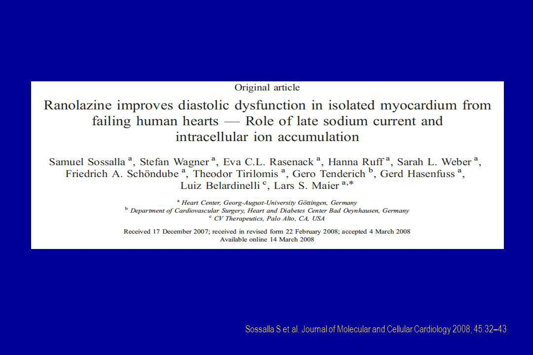Sossalla S et al. Journal of Molecular and Cellular Cardiology 2008; 45:32 – 43
