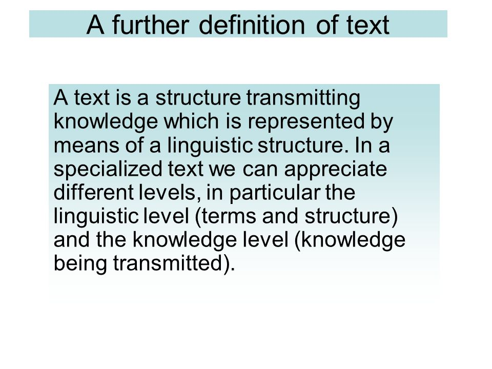 A further definition of text A text is a structure transmitting knowledge which is represented by means of a linguistic structure. In a specialized te