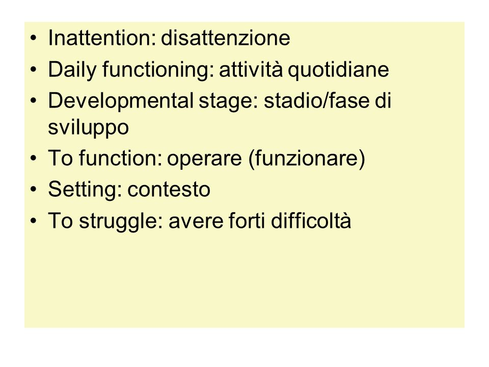Inattention: disattenzione Daily functioning: attività quotidiane Developmental stage: stadio/fase di sviluppo To function: operare (funzionare) Setti