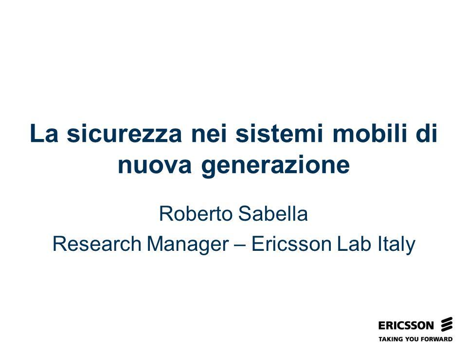 Slide title In CAPITALS 50 pt Slide subtitle 32 pt La sicurezza nei sistemi mobili di nuova generazione Roberto Sabella Research Manager – Ericsson Lab Italy