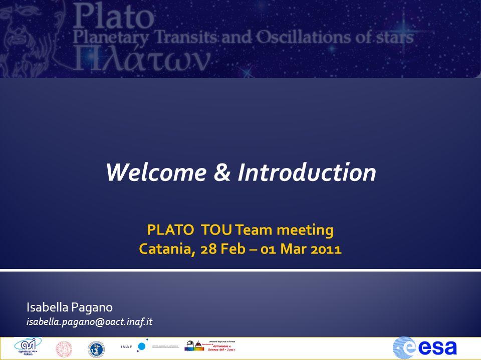 Isabella Pagano isabella.pagano@oact.inaf.it Catania, 28 Feb 20111PLATO TOUs Welcome & Introduction PLATO TOU Team meeting Catania, 28 Feb – 01 Mar 20