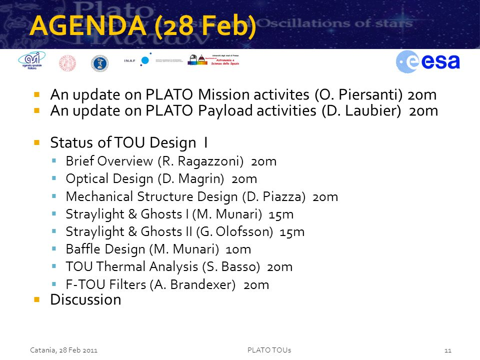 AGENDA (28 Feb) An update on PLATO Mission activites (O. Piersanti) 20m An update on PLATO Payload activities (D. Laubier) 20m Status of TOU Design I