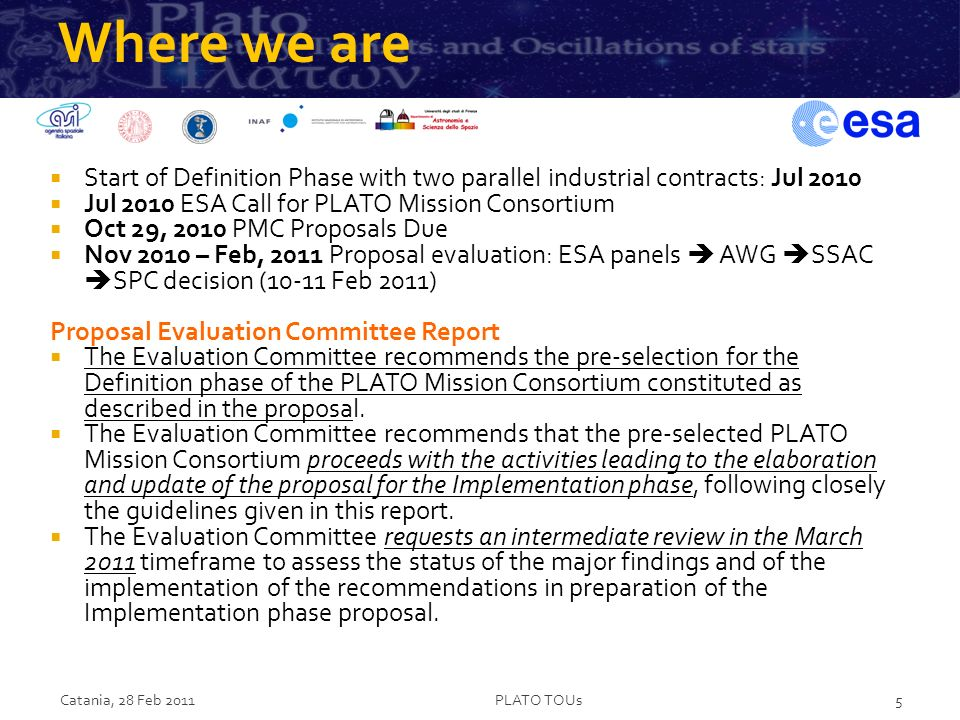 Where we are Start of Definition Phase with two parallel industrial contracts: Jul 2010 Jul 2010 ESA Call for PLATO Mission Consortium Oct 29, 2010 PM
