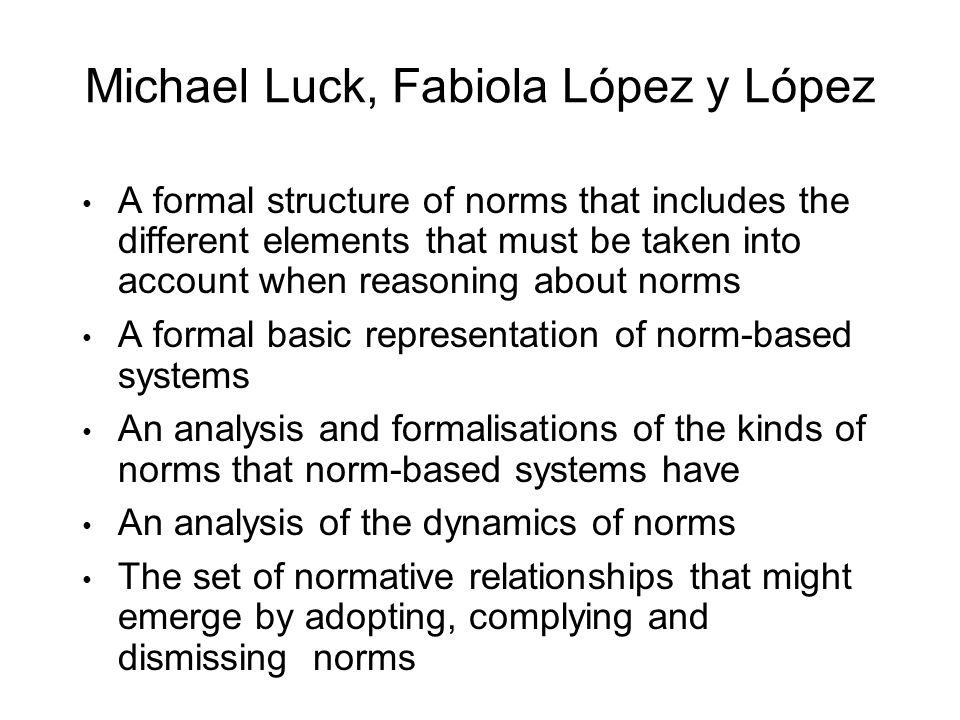 Michael Luck, Fabiola López y López A formal structure of norms that includes the different elements that must be taken into account when reasoning ab