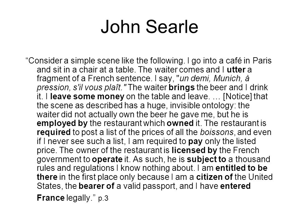 John Searle Consider a simple scene like the following. I go into a café in Paris and sit in a chair at a table. The waiter comes and I utter a fragme