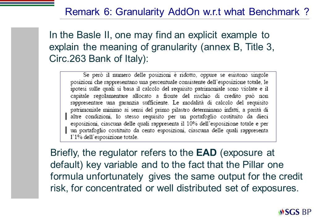 Remark 6: Granularity AddOn w.r.t what Benchmark ? In the Basle II, one may find an explicit example to explain the meaning of granularity (annex B, T