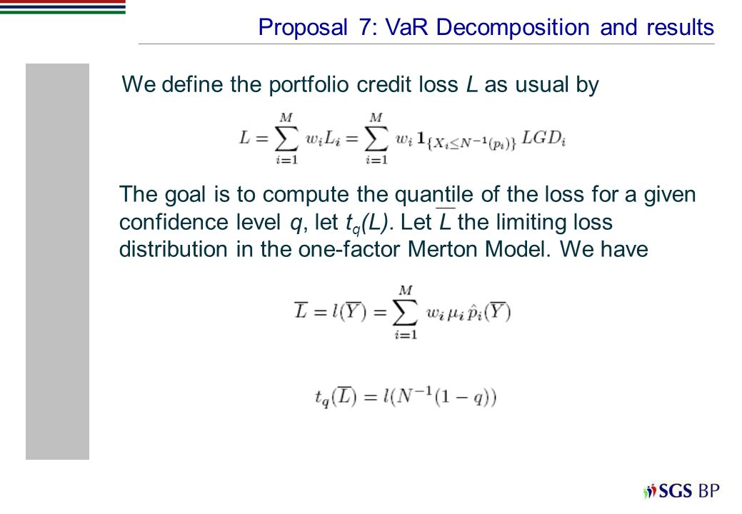 Proposal 7: VaR Decomposition and results We define the portfolio credit loss L as usual by The goal is to compute the quantile of the loss for a give