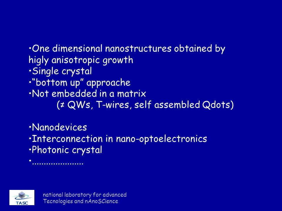 national laboratory for advanced Tecnologies and nAnoSCience One dimensional nanostructures obtained by higly anisotropic growth Single crystal bottom