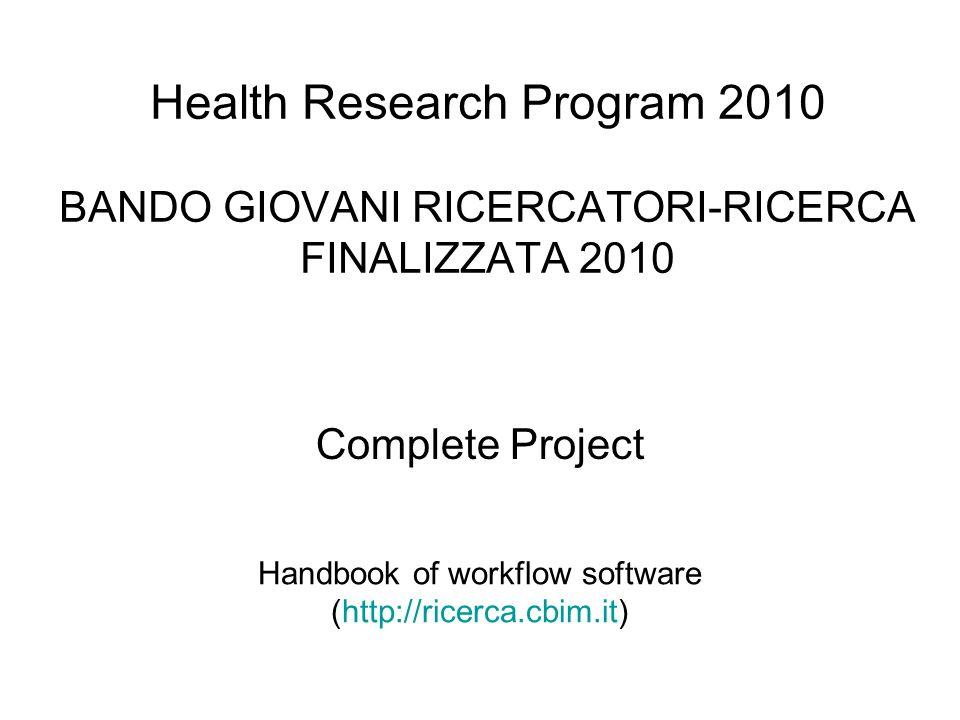 Health Research Program 2010 BANDO GIOVANI RICERCATORI-RICERCA FINALIZZATA 2010 Handbook of workflow software (http://ricerca.cbim.it) Complete Projec