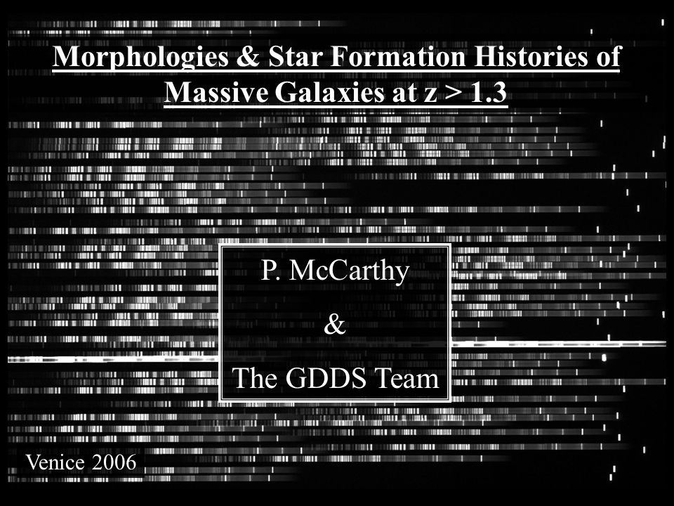 CDFS SA12 SA15 Morphologies & Star Formation Histories of Massive Galaxies at z > 1.3 P. McCarthy & The GDDS Team Venice 2006