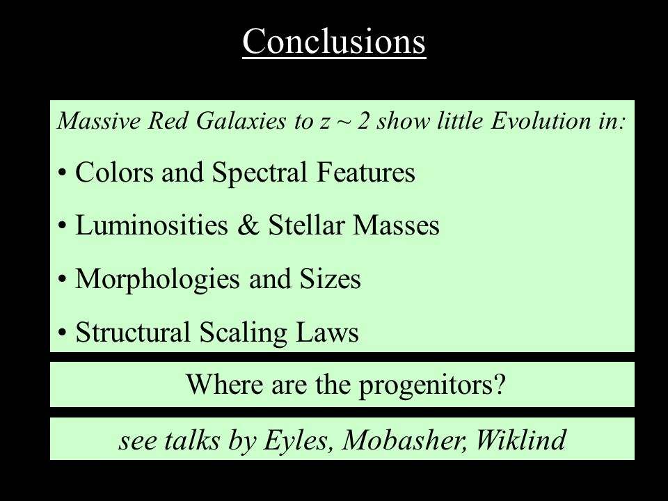 Conclusions Massive Red Galaxies to z ~ 2 show little Evolution in: Colors and Spectral Features Luminosities & Stellar Masses Morphologies and Sizes