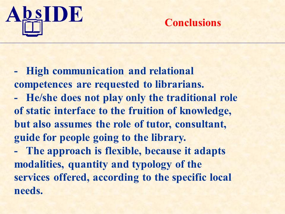 Conclusions - High communication and relational competences are requested to librarians.