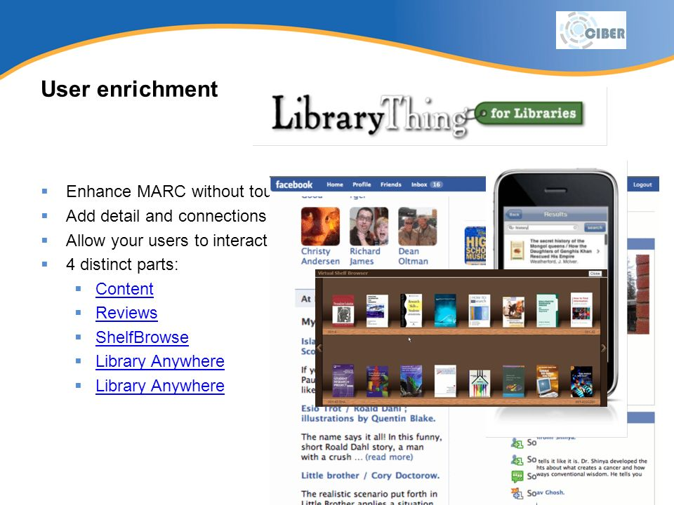 User enrichment Enhance MARC without touching it Add detail and connections created by LibraryThing.com members Allow your users to interact with the