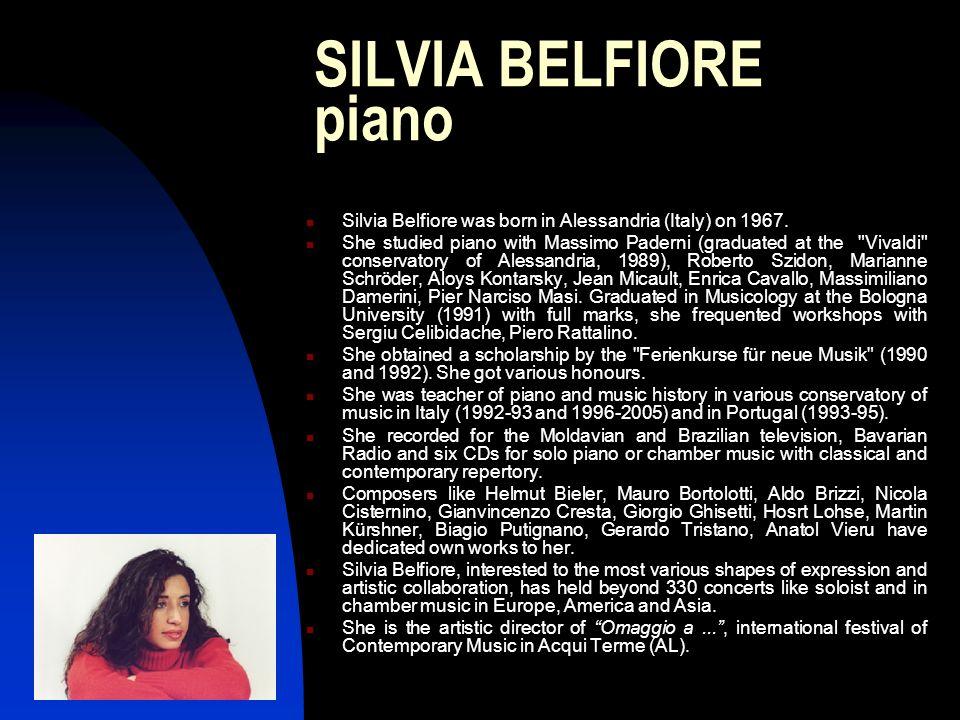 SILVIA BELFIORE piano Silvia Belfiore was born in Alessandria (Italy) on 1967.