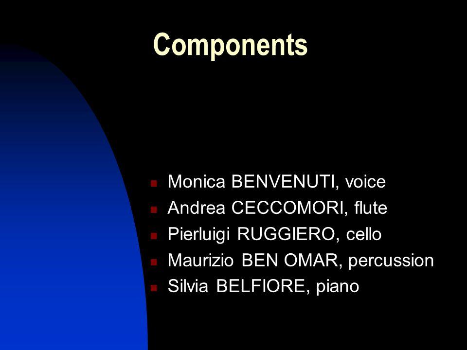 Components Monica BENVENUTI, voice Andrea CECCOMORI, flute Pierluigi RUGGIERO, cello Maurizio BEN OMAR, percussion Silvia BELFIORE, piano