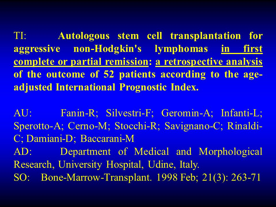TI: Autologous stem cell transplantation for aggressive non-Hodgkin s lymphomas in first complete or partial remission: a retrospective analysis of the outcome of 52 patients according to the age- adjusted International Prognostic Index.