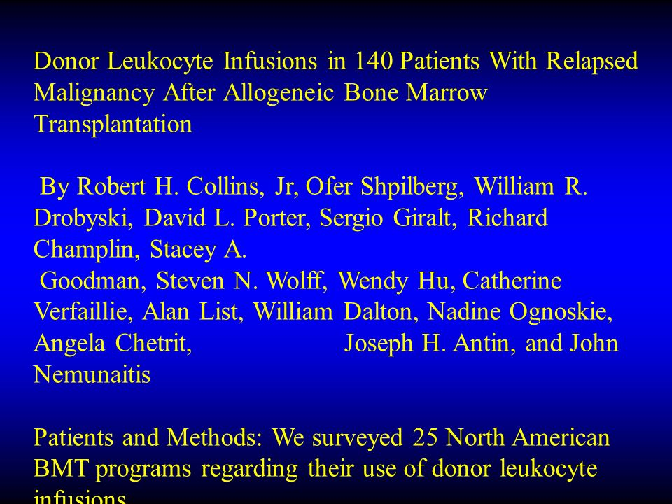 Donor Leukocyte Infusions in 140 Patients With Relapsed Malignancy After Allogeneic Bone Marrow Transplantation By Robert H.