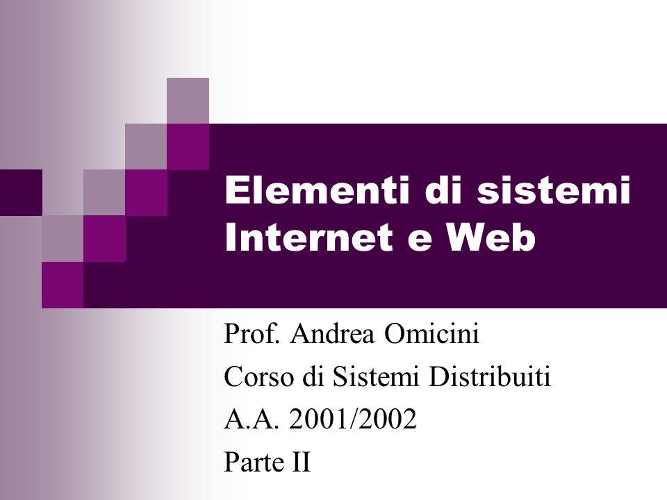 Elementi di sistemi Internet e Web Prof. Andrea Omicini Corso di Sistemi Distribuiti A.A. 2001/2002 Parte II