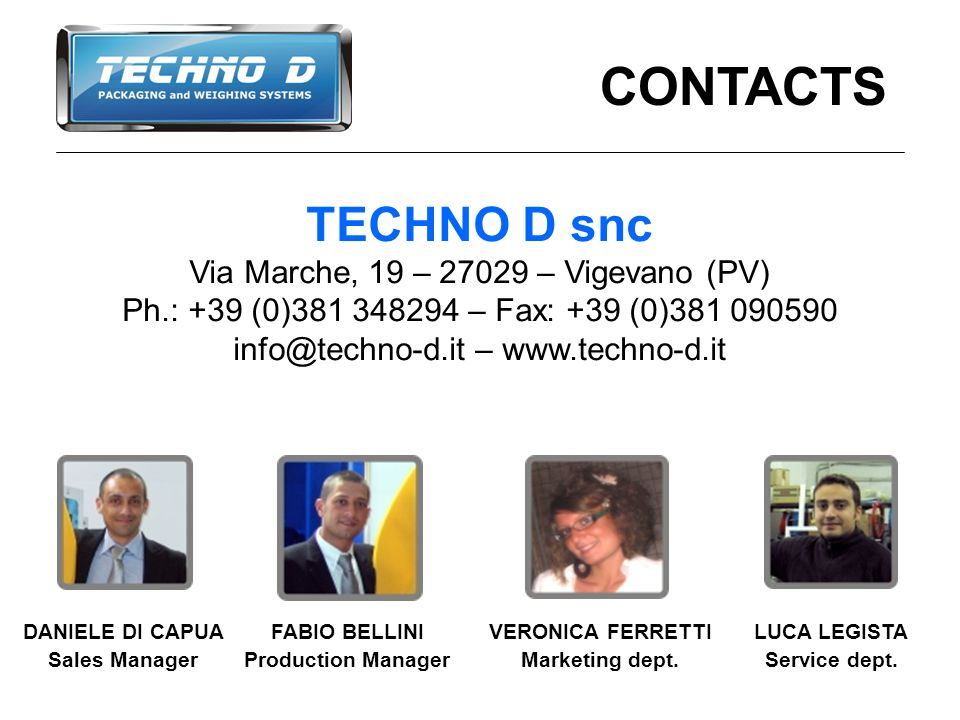 CONTACTS DANIELE DI CAPUA Sales Manager FABIO BELLINI Production Manager VERONICA FERRETTI Marketing dept.