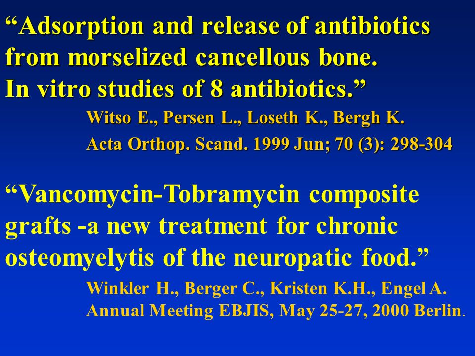 Adsorption and release of antibiotics from morselized cancellous bone. In vitro studies of 8 antibiotics. Witso E., Persen L., Loseth K., Bergh K. Act