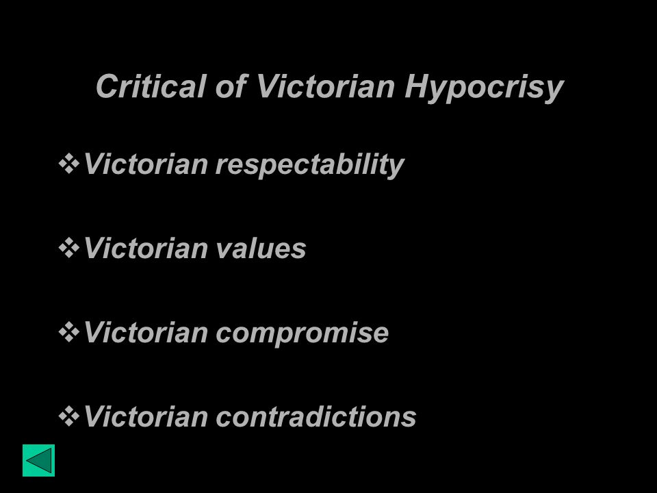 Critical of Victorian Hypocrisy Victorian respectability Victorian values Victorian compromise Victorian contradictions