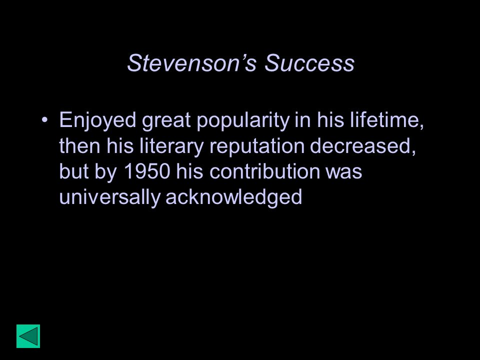 Stevensons Success Enjoyed great popularity in his lifetime, then his literary reputation decreased, but by 1950 his contribution was universally ackn
