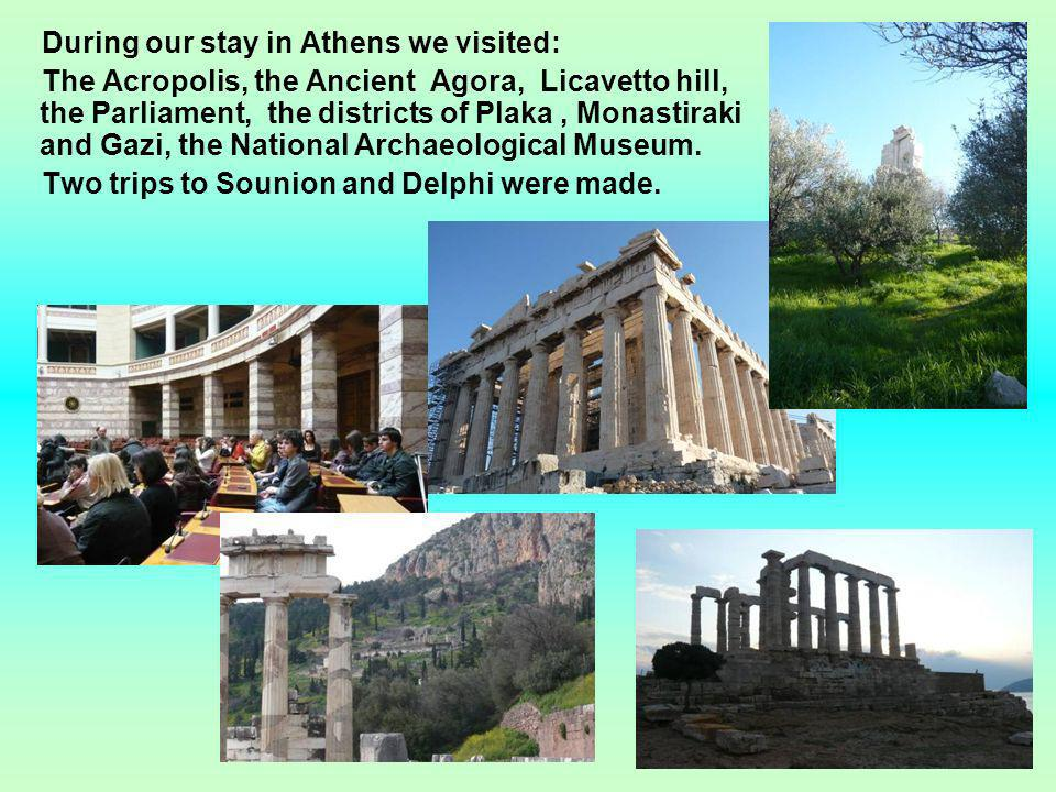 During our stay in Athens we visited: The Acropolis, the Ancient Agora, Licavetto hill, the Parliament, the districts of Plaka, Monastiraki and Gazi, the National Archaeological Museum.