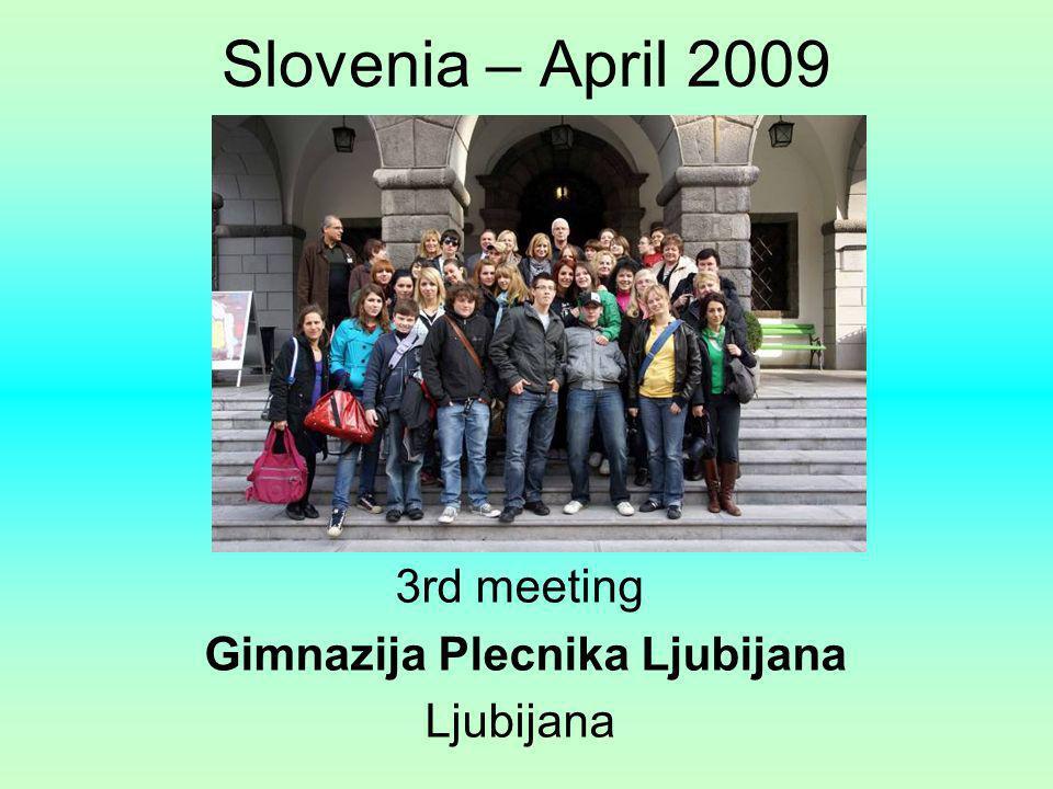 Slovenia – April 2009 3rd meeting Gimnazija Plecnika Ljubijana Ljubijana