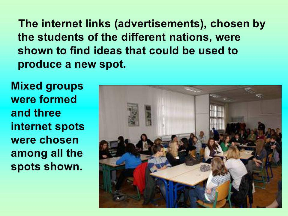 The internet links (advertisements), chosen by the students of the different nations, were shown to find ideas that could be used to produce a new spot.