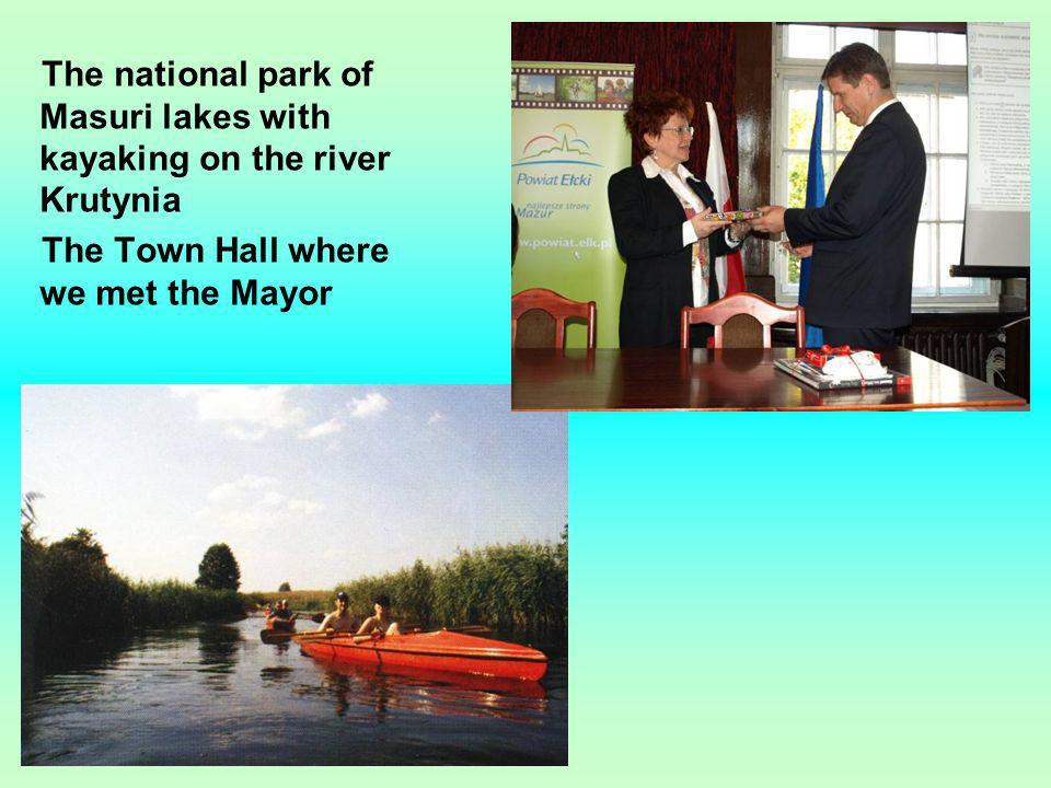 The national park of Masuri lakes with kayaking on the river Krutynia The Town Hall where we met the Mayor