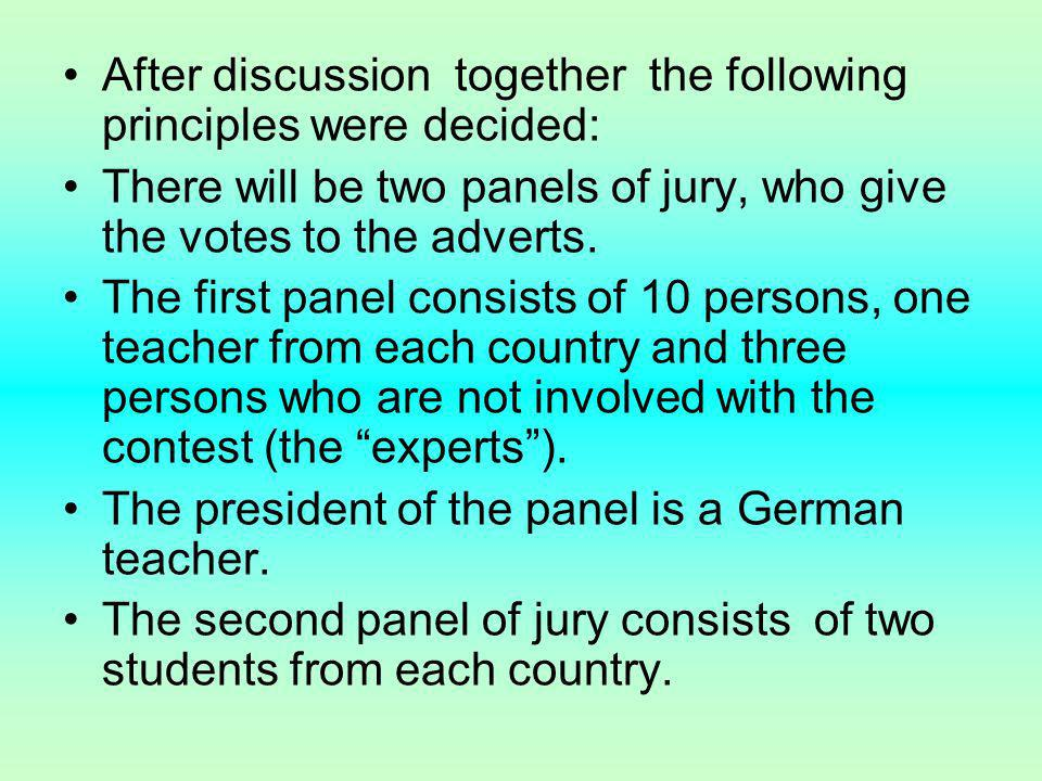 After discussion together the following principles were decided: There will be two panels of jury, who give the votes to the adverts.
