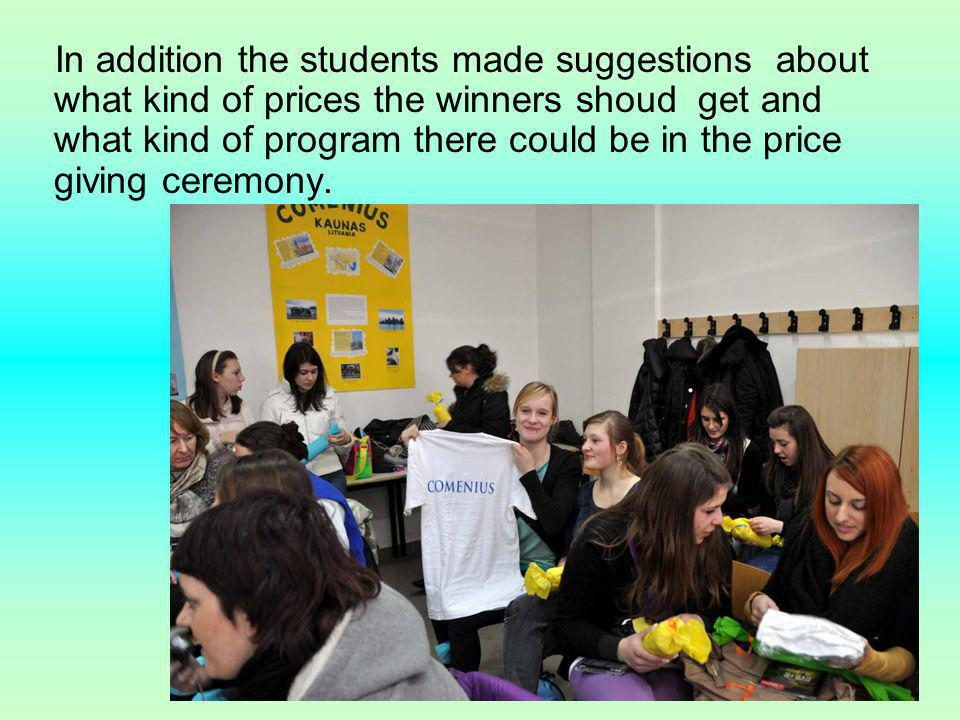 In addition the students made suggestions about what kind of prices the winners shoud get and what kind of program there could be in the price giving ceremony.