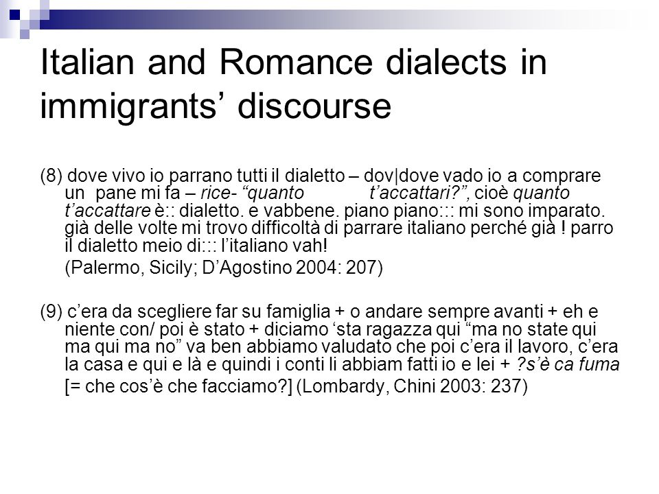 Italian and Romance dialects in immigrants discourse (8) dove vivo io parrano tutti il dialetto – dov|dove vado io a comprare un pane mi fa – rice- qu