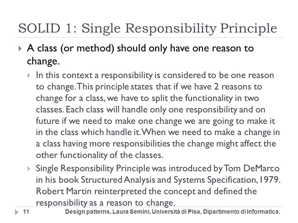 SOLID 1: Single Responsibility Principle A class (or method) should only have one reason to change. In this context a responsibility is considered to