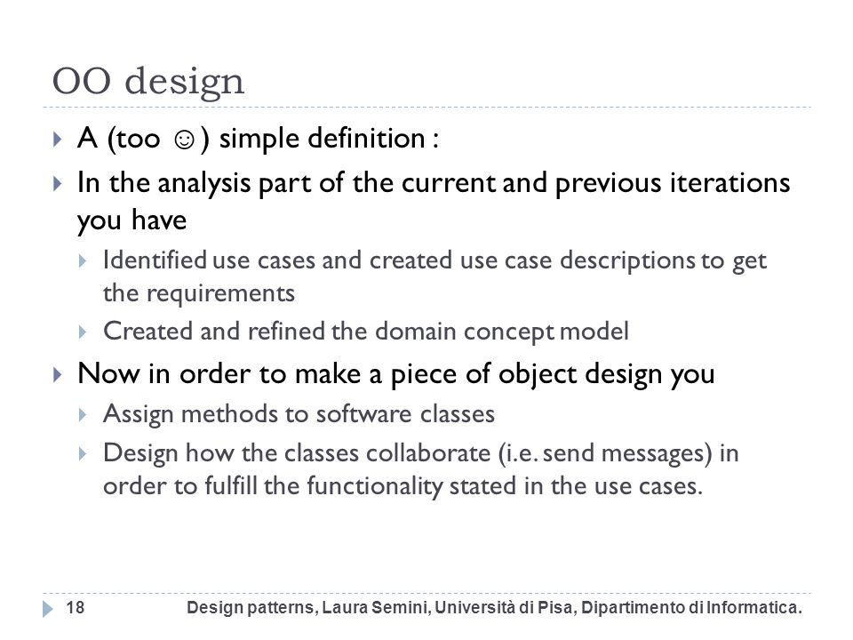 OO design A (too ) simple definition : In the analysis part of the current and previous iterations you have Identified use cases and created use case
