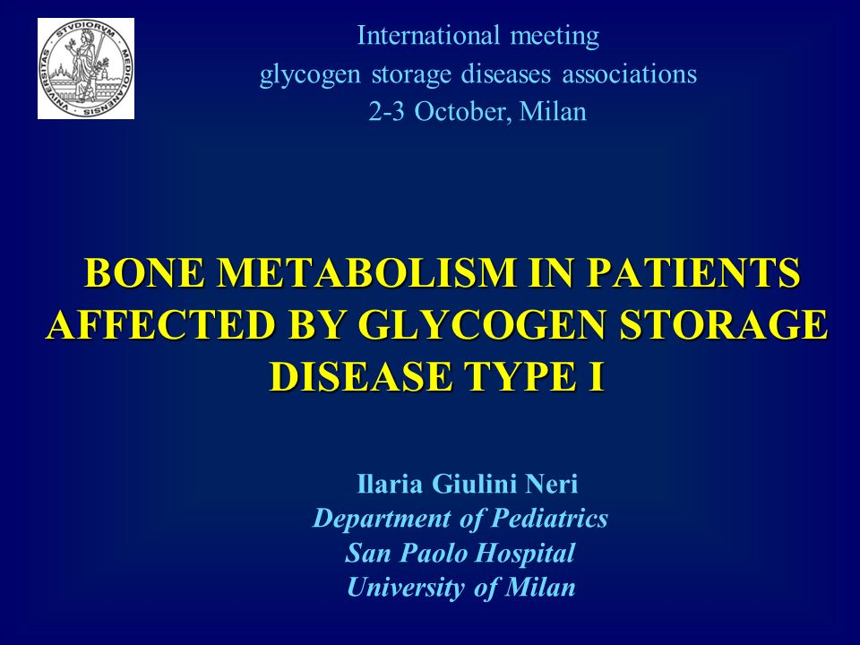 BONE METABOLISM IN PATIENTS AFFECTED BY GLYCOGEN STORAGE DISEASE TYPE I BONE METABOLISM IN PATIENTS AFFECTED BY GLYCOGEN STORAGE DISEASE TYPE I Ilaria