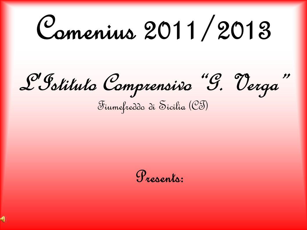 Comenius 2011/2013 L Istituto Comprensivo G. Verga Fiumefreddo di Sicilia (CT) Presents: