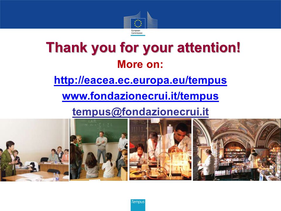 Thank you for your attention! More on: http://eacea.ec.europa.eu/tempus www.fondazionecrui.it/tempus tempus@fondazionecrui.it