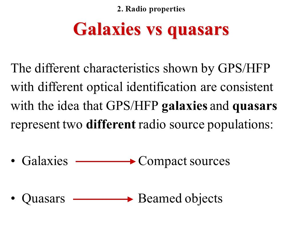 Galaxies vs quasars The different characteristics shown by GPS/HFP with different optical identification are consistent with the idea that GPS/HFP gal