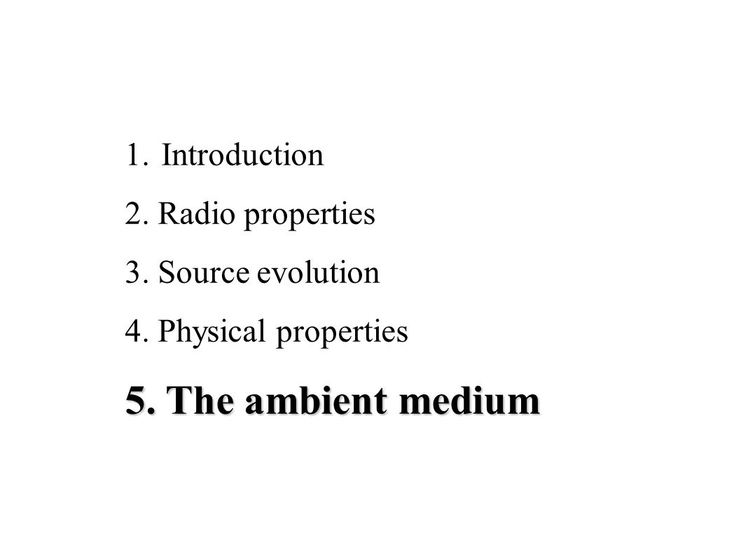 1. Introduction 2. Radio properties 3. Source evolution 4. Physical properties 5. The ambient medium